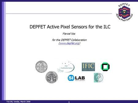 TILC08, Sendai, March 2008 1 DEPFET Active Pixel Sensors for the ILC Marcel Vos for the DEPFET Collaboration (www.depfet.org)