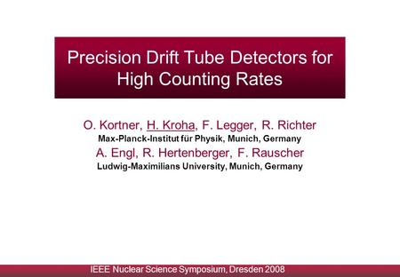 Precision Drift Tube Detectors for High Counting Rates O. Kortner, H. Kroha, F. Legger, R. Richter Max-Planck-Institut für Physik, Munich, Germany A. Engl,
