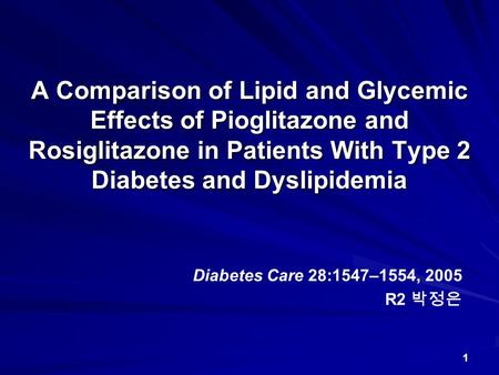1 A Comparison of Lipid and Glycemic Effects of Pioglitazone and Rosiglitazone in Patients With Type 2 Diabetes and Dyslipidemia Diabetes Care 28:1547–1554,
