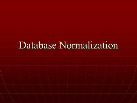Database Normalization. What is Normalization Normalization allows us to organize data so that it: Normalization allows us to organize data so that it: