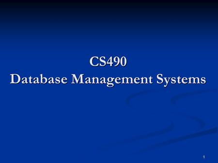1 CS490 Database Management Systems. 2 CS490 Database Normalization.