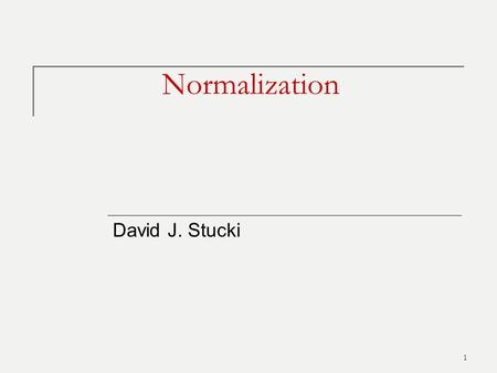 1 Normalization David J. Stucki. Outline Informal Design Guidelines Normal Forms  1NF  2NF  3NF  BCNF  4NF 2.