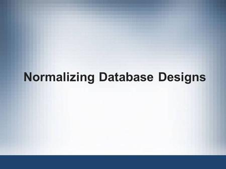 Normalizing Database Designs. 2 Objectives In this chapter, students will learn: –What normalization is and what role it plays in the database design.