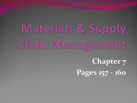 Chapter 7 Pages 157 - 160. Supply chain management – the process of integrating and planning, implementing and controlling the systems of organisations,