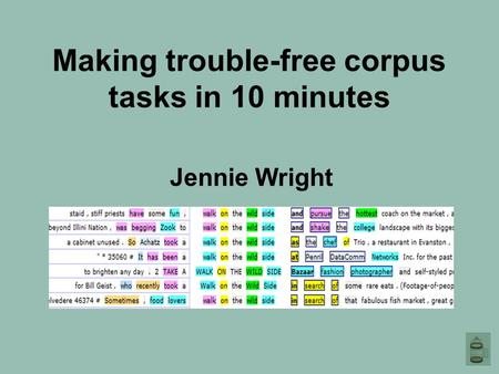 Making trouble-free corpus tasks in 10 minutes Jennie Wright.
