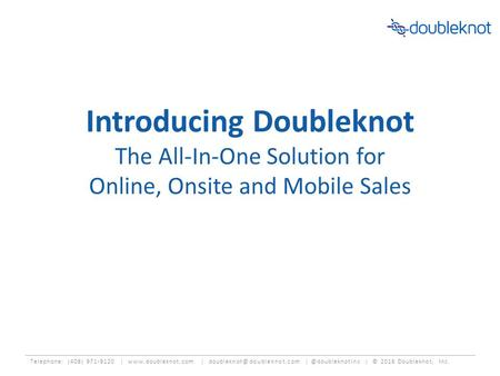 Telephone: (408) 971-9120 |  | | © 2016 Doubleknot, Inc. Introducing Doubleknot The All-In-One.