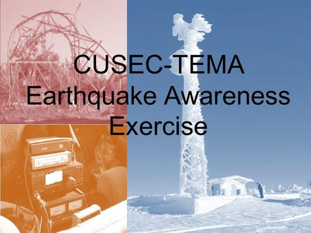 CUSEC-TEMA Earthquake Awareness Exercise. Tennessee Auxiliary Radio Communications Systems TEMA Local Governments Non-Government Organizations Amateur.