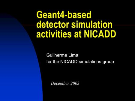 Geant4-based detector simulation activities at NICADD Guilherme Lima for the NICADD simulations group December 2003.