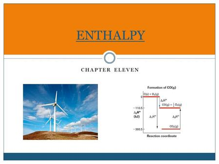 CHAPTER ELEVEN ENTHALPY. Today's Agenda: Discuss homework worksheet solutions Enthalpy PowerPoint Practice Curricular outcomes: 1.3k: Define enthalpy.