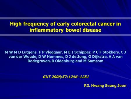 High frequency of early colorectal cancer in inflammatory bowel disease M W M D Lutgens, F P Vleggaar, M E I Schipper, P C F Stokkers, C J van der Woude,