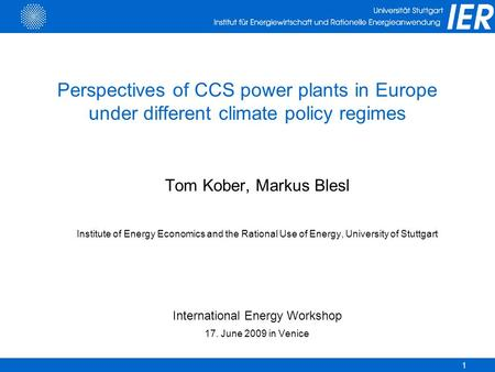 1 Perspectives of CCS power plants in Europe under different climate policy regimes Tom Kober, Markus Blesl Institute of Energy Economics and the Rational.