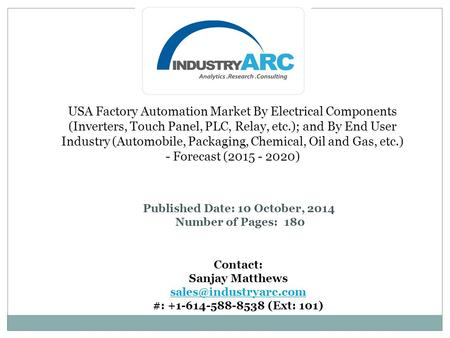 USA Factory Automation Market By Electrical Components (Inverters, Touch Panel, PLC, Relay, etc.); and By End User Industry (Automobile, Packaging, Chemical,