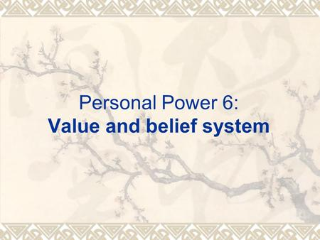 "Personal Power 6: Value and belief system.  Reminder: 1. Please choose a ""challenging"" topic for your final project. Each group leader needs to upload."
