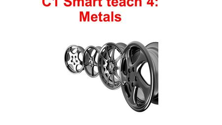 C1 Smart teach 4: Metals. Key Terms Ore: Is a naturally occurring rock that contains metal compounds in sufficient amounts to make it worth extracting.