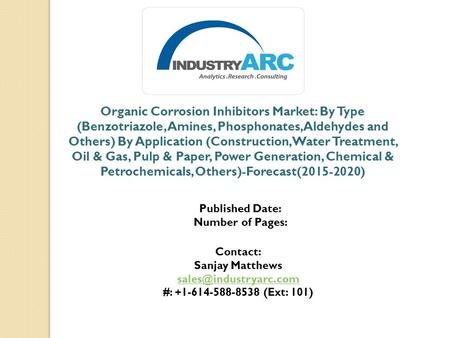 Organic Corrosion Inhibitors Market: By Type (Benzotriazole, Amines, Phosphonates, Aldehydes and Others) By Application (Construction, Water Treatment,
