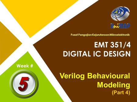 Pusat Pengajian Kejuruteraan Mikroelektronik EMT 351/4 DIGITAL IC DESIGN Verilog Behavioural Modeling (Part 4) Week #