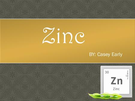Zinc BY: Casey Early.  Atomic number: 30  Atomic mass: 65.39  Symbol: Zn  Protons: 30  Electrons: 30  Neutrons: 35  Family: Transition Metals 