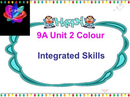 9A Unit 2 Colour Integrated Skills feel nervous feel tired feel stressed feel sad When you ….,what colour will you wear ? Why?