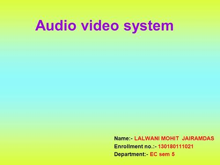 Audio video system Name:- LALWANI MOHIT JAIRAMDAS