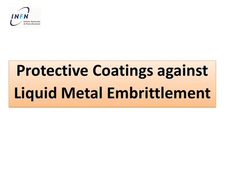 Protective Coatings against Liquid Metal Embrittlement Protective Coatings against Liquid Metal Embrittlement.
