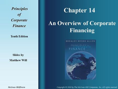 Chapter 14 Principles PrinciplesofCorporateFinance Tenth Edition An Overview of Corporate Financing Slides by Matthew Will Copyright © 2010 by The McGraw-Hill.