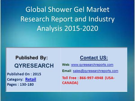 Global Shower Gel Market Research Report and Industry Analysis 2015-2020.