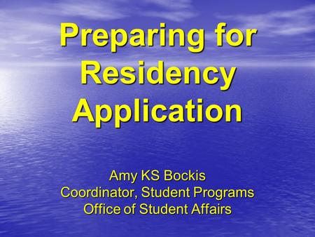 Preparing for Residency Application Amy KS Bockis Coordinator, Student Programs Office of Student Affairs.