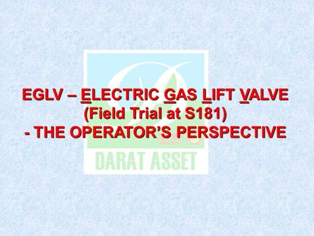 EGLV – ELECTRIC GAS LIFT VALVE (Field Trial at S181) - THE OPERATOR'S PERSPECTIVE.