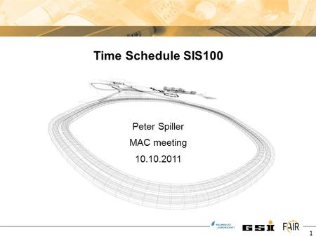 Peter Spiller <strong>MAC</strong> meeting 10.10.2011 Time Schedule SIS100 1.