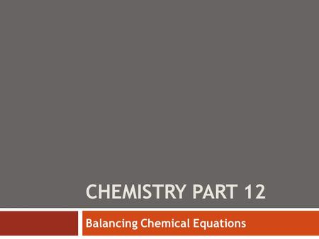 CHEMISTRY PART 12 Balancing Chemical Equations. Counting Atoms  Coefficient:  The number in front to show how many molecules or atoms.  Subscript: