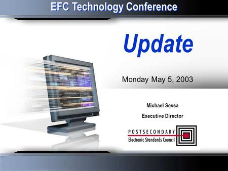 Michael Sessa Executive Director EFC Technology Conference Michael Sessa Executive Director Update Monday May 5, 2003.