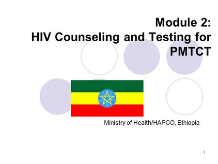1 Module 2: HIV Counseling and Testing for PMTCT Ministry of Health/HAPCO, Ethiopia.