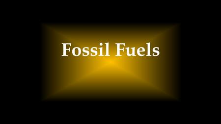 Fossil Fuels. Anywhere on Earth…  You may observe minerals, the building blocks of rocks.  You may observe that minerals are made of one or more metallic.