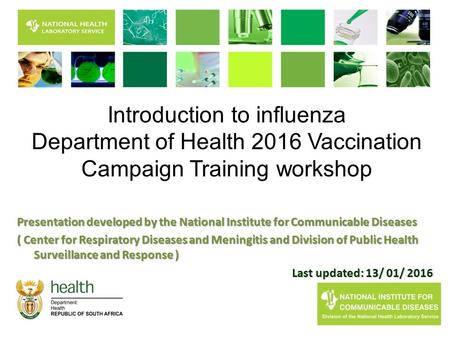 I Introduction to influenza Department of Health 2016 Vaccination Campaign Training workshop Presentation developed by the National Institute for Communicable.