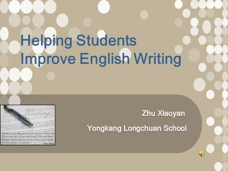 Helping Students Improve English Writing. Requirements for a good teacher:  A. A good mastery of English.  B. A good _____for the beauty in English.