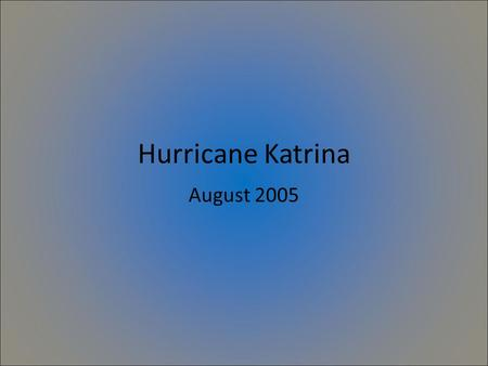 Hurricane Katrina August 2005. Hurricane Katrina Word Webs In your notes draw the two word webs below. You will complete the word webs as we talk about.