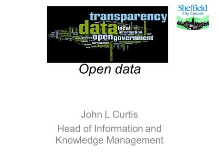 Open data John L Curtis Head of Information and Knowledge Management.