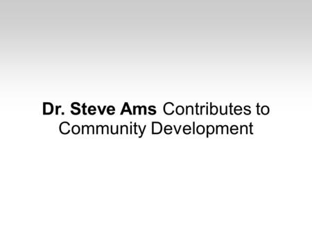 Dr. Steve Ams Contributes to Community Development.