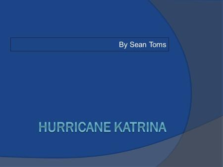 By Sean Toms. Start of Katrina Hurricane Katrina developed first as a tropical depression in the southeastern Bahamas on August 23rd. Katrina strengthened.