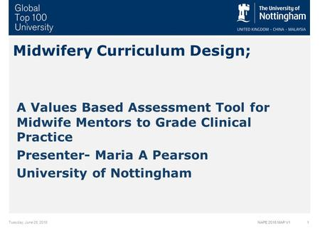 NAPE 2016 MAP V1 Midwifery Curriculum Design; A Values Based Assessment Tool for Midwife Mentors to Grade Clinical Practice Presenter- Maria A Pearson.