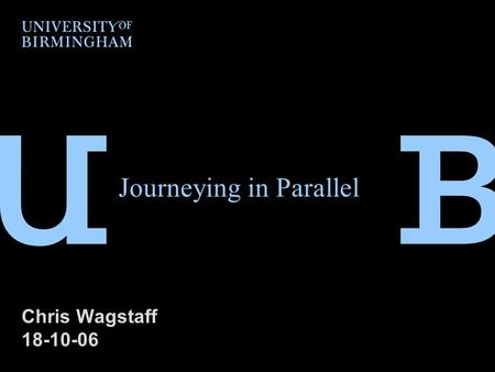 Journeying in Parallel Chris Wagstaff 18-10-06. School background  School of Health Sciences offers pre-registration courses at diploma level (1 intake.