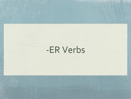 -ER Verbs. Conjugating Verbs Verbs are given in the infinitive (ex: manger, nager, jouer) We have to conjugate (or change) them when used with subjects.