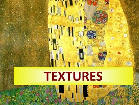 TEXTURES. Texture 1. What is it? What types are there? 2. How can we elaborate textures? 3. Some examples of textures in art.