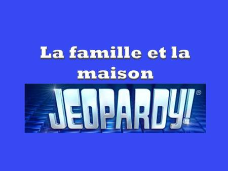 Communication Jeopardy Family VocabHouse VocabPossessive Adjectives Other AdjectivesCulture 200 400 600 800 1000.