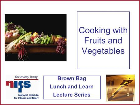 Brown Bag Lunch and Learn Lecture Series Cooking with Fruits and Vegetables.