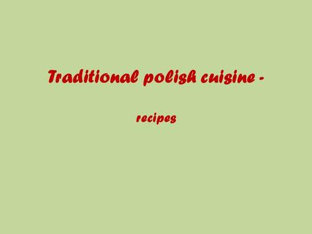 Traditional polish cuisine - recipes. Recipe for home donuts Ingredients: 1 kg flour cake 1 / 2 liter milk 1 tablespoon butter cube of yeast 6 tablespoons.