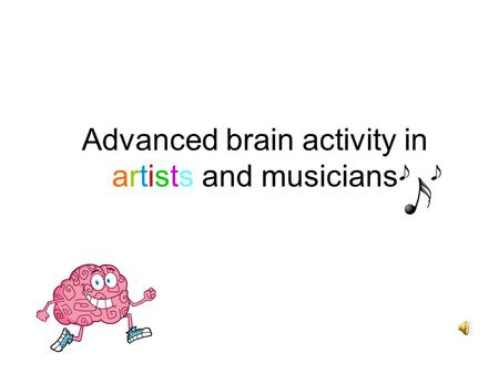 Advanced brain activity in artists and musicians.