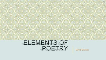 Mayra Blancas. In order to fully understand the poem you are reading, you need to have an understanding of the elements that the author is using. This.
