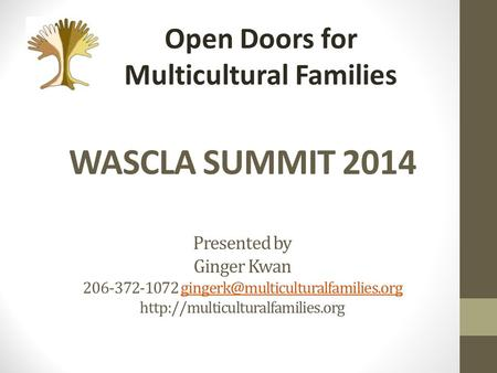 WASCLA SUMMIT 2014 Presented by Ginger Kwan 206-372-1072