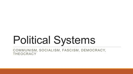 Communism, Socialism, Fascism, Democracy, Theocracy